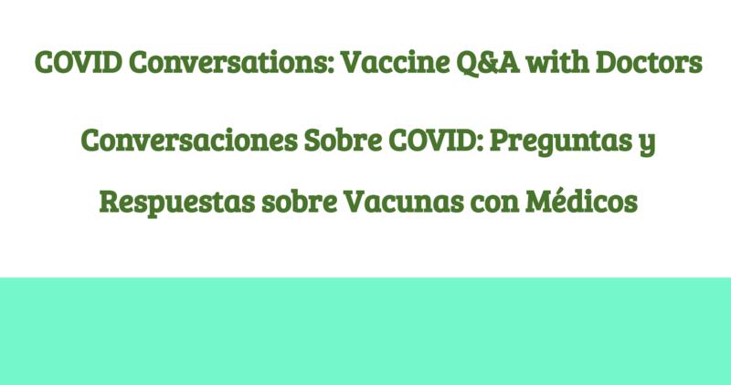 COVID Conversations: Vaccine Q&A with Doctors/Conversaciones Sobre COVID: Preguntas y Respuestas sobre Vacunas con Médicos Thumbnail Image