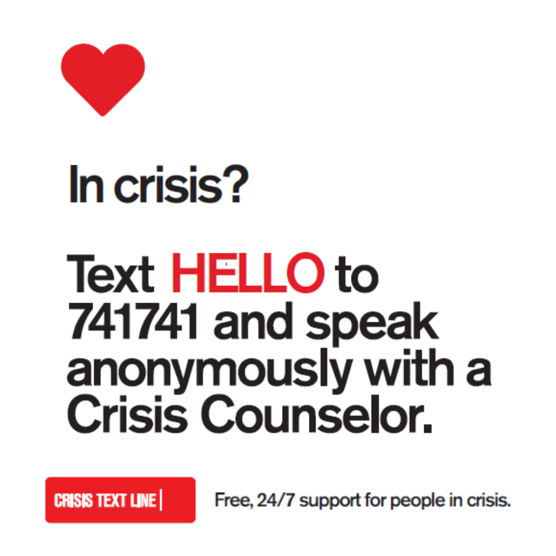 Text HELLO to 741741 and speak anonymously with a Crisis Counselor.
