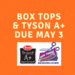 Box Tops and Tyson A+ Due