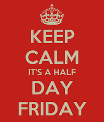 Keep Calm it's a Half Day Friday