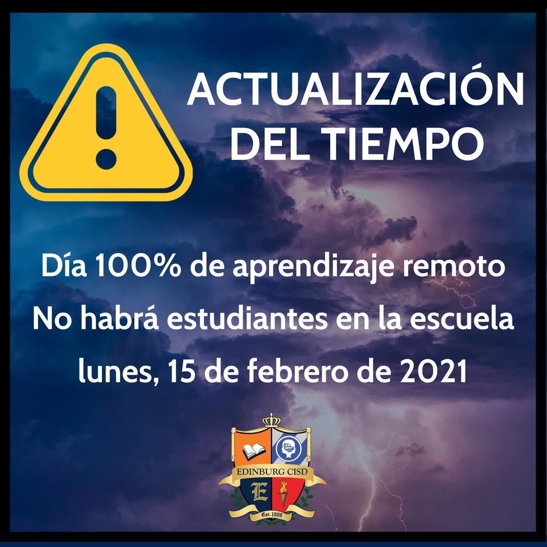 ACTUALIZACIÓN DEL TIEMPO Día 100% de aprendizaje remoto No habrá estudiantes en la escuela lunes, 15 de febrero de 2021