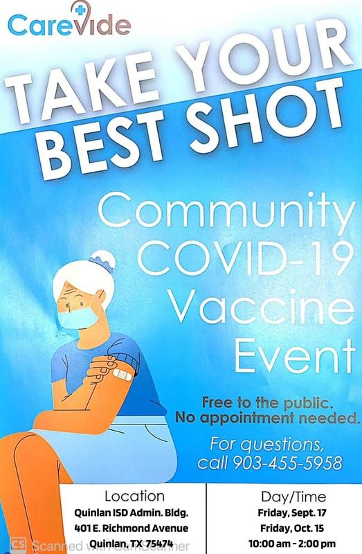 Carevide, TAKE YOUR BEST SHOT. COMMUNITY COVID-19 VACCINE EVENT.  FREE TO PUBLIC.  NO APPOINTMENT NEEDED.  FOR QUESTIONS, CALL 903-455-5958.  Location: Quinlan ISD Admin. Bldg., 401 E. Richmond Avenue. Day/Time: Friday, Sept 17, Firday October 15