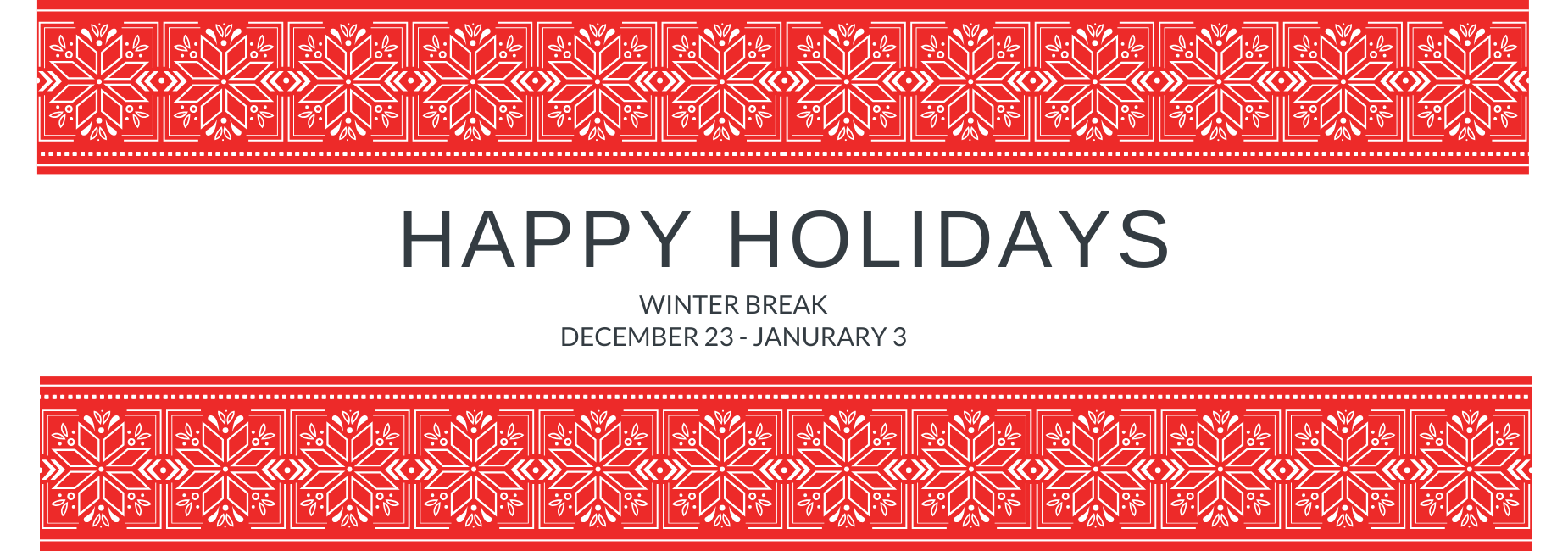 Winter Break December 23 - January 3