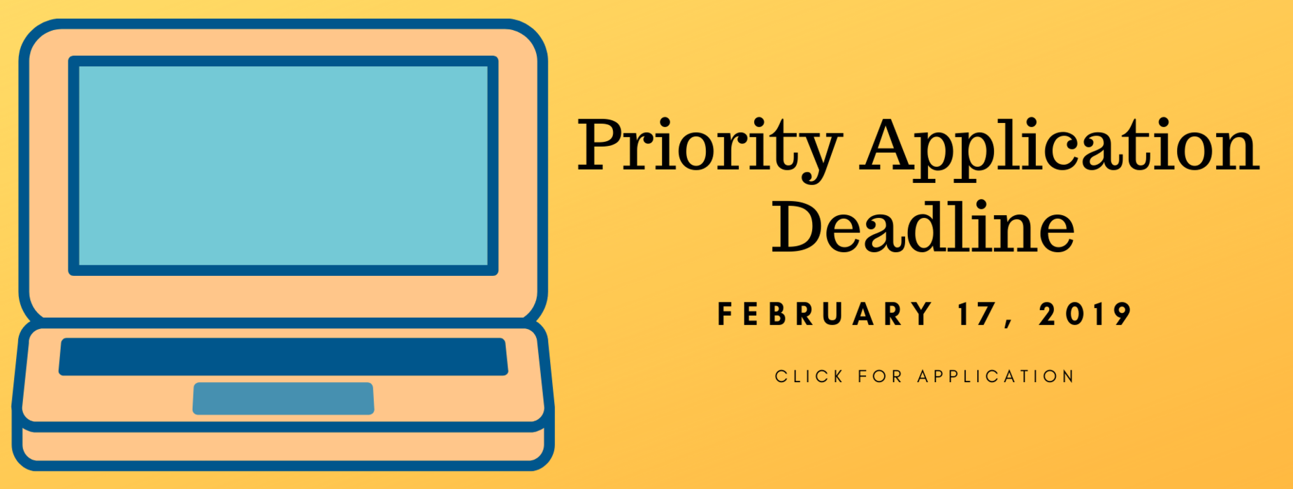Priority application deadline is 2/17/19