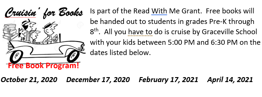 Cruisin' For Books is part of the Read With Me Grant.  Free books will be handed out to students in grades Pre-K through 8th.  All you have to do is cruise by Graceville School with your kids between 5:00 PM and 6:30 PM on the dates listed below.  October 21, 2020     December 17, 2020     February 17, 2021     April 14, 2021