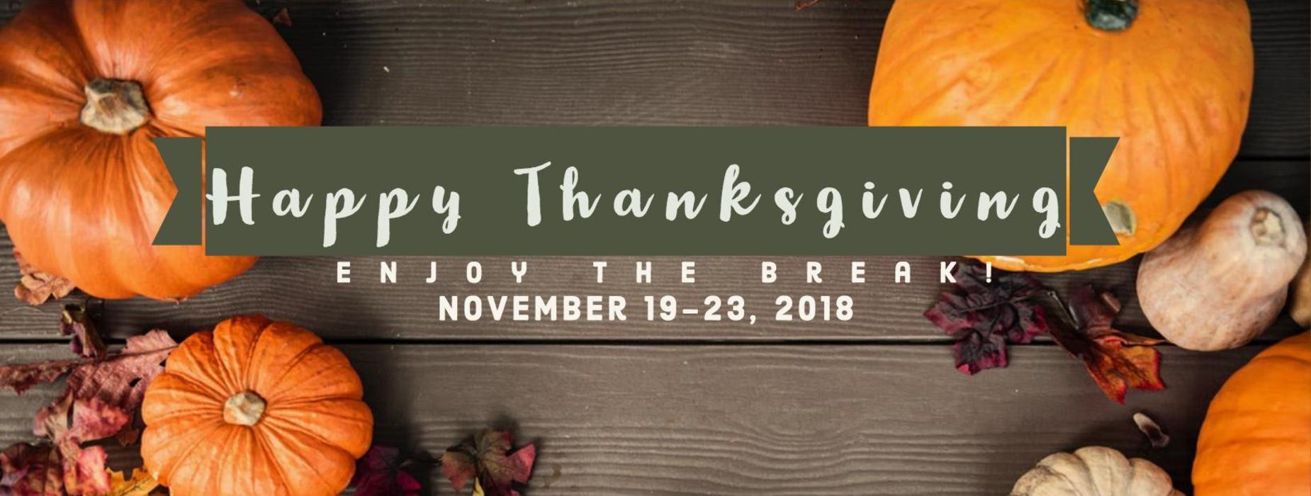 Thanksgiving break November 19-23, 2018