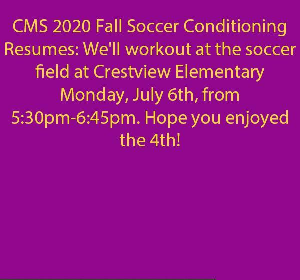 CMS Soccer Conditioning Resumes July 6th at CES Soccer 5:30pm Field