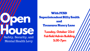 The public is invited to join Superintendent Billy Smith and Treasurer Nancy Lane for an Open House at the Fairfield Administration Building. Community members are encouraged to stop in any time between 5:30-7:00 PM to ask any questions about the upcoming Safety, Security, and Mental Health Levy.