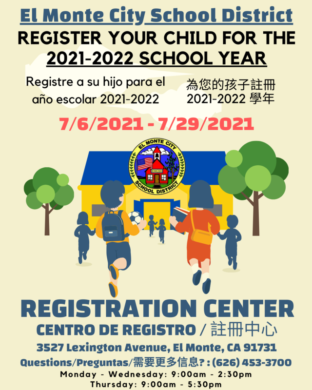 Graphic: El Monte City School District; Register your child for 2021-2022 school year; July 6th - July 29th; Registration Center located at 3527 Lexington Ave, El Monte, CA 91731. Questions, call 626-453-3700; Registration Center hours: Monday through Wednesday from 9am - 2:30pm and Thursdays from 9am - 5:30pm