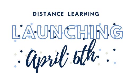 Launching April 6: Distance Learning