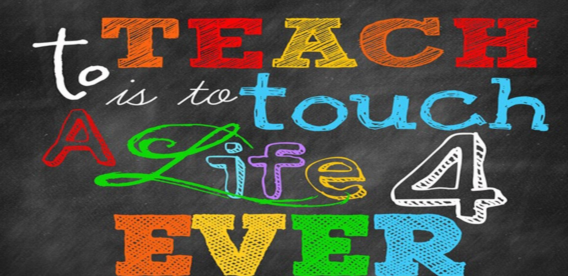 Words saying: To Teach is to touch a life