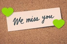 We miss you