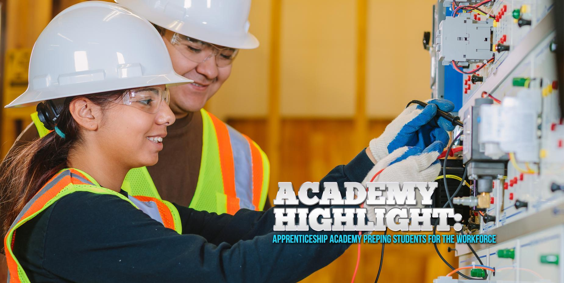 ACADEMY HIGHLIGHT:  APPRENTICESHIP ACADEMY PREPING STUDENTS FOR THE WORKFORCE