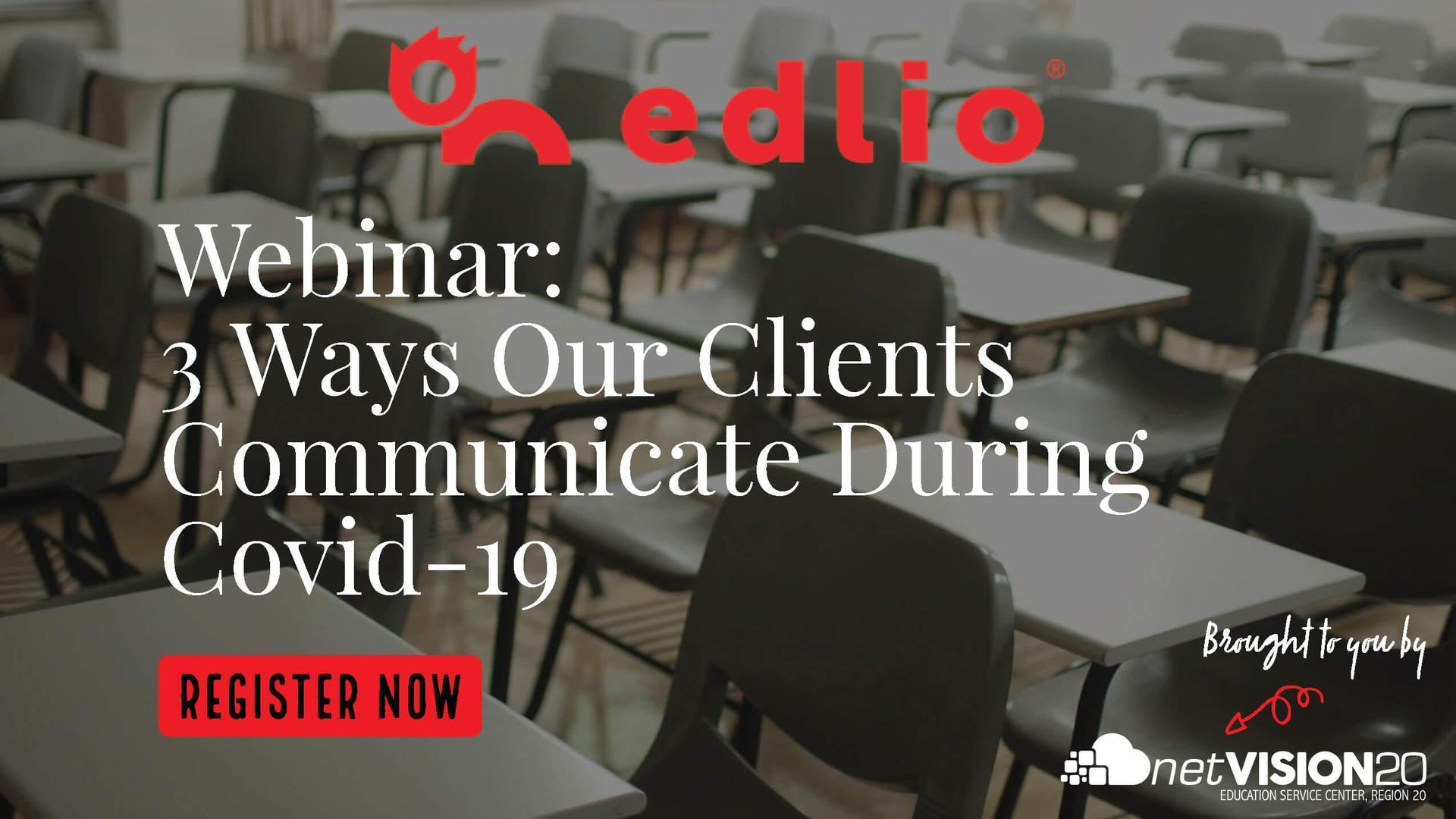 Edlio Webinar: 3 Ways Our Clients Communicate During Covid-19. Register Now!