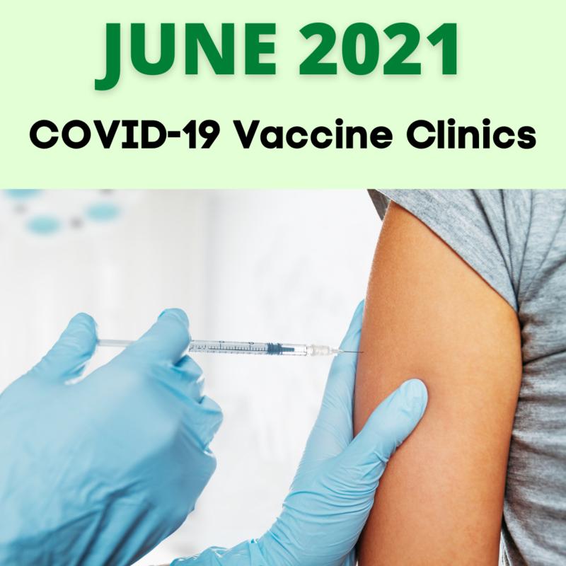 Graphic that reads: June 2021, Covid-19 Vaccine Clinics