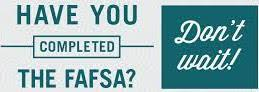 Have you completed the FAFSA? Don't wait!