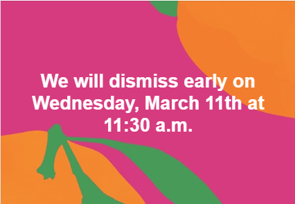 Early dismissal at 11:30 a.m. on Wednesday, March 11th