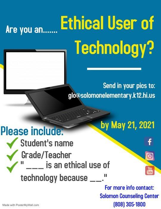 Are you an... Ethical User of Technology?  Send your pics to glo@solomonelementary.k12.hi.us by May 21, 2021.  Please include: Student's name, Grade/Teacher