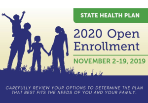 State Health Plan 2020 Open Enrollment November 2019, 2019 - Carefully review your options to determine the plan that best fits the needs of you and your family.