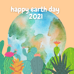 Happy Earth Day. (picture of earth with cactus plants)