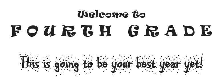Welcome to Fourth Grade! This is going to be your best year yet!