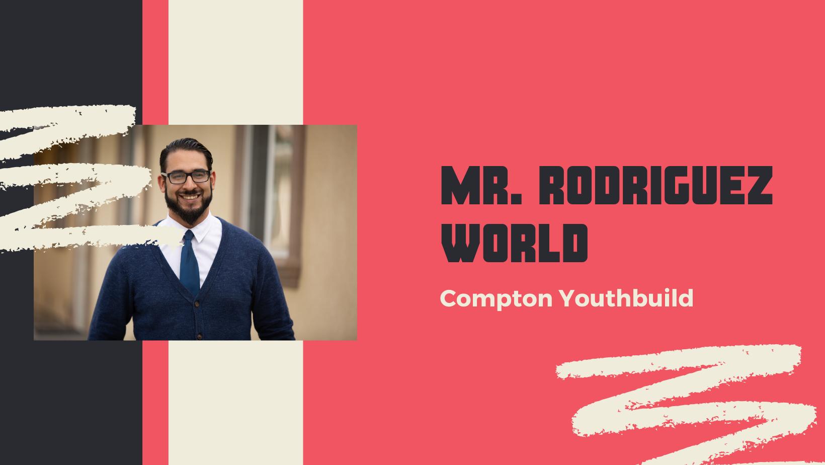 Mr. Rodriguez World Compton Youthbuild