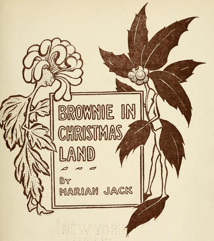 Photo depicts the title of the story 'Brownie in Christmas Land' by Marian Jack. Surrounding the title are two flowers with human features