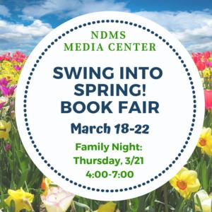 NDMS Media Center Swing Into Spring Book Fair March 18-22 Family Night Thursday 3/21 4:00-7:00