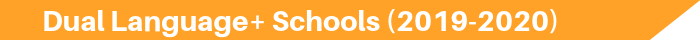 Dual Language+ Schools (2019-2020)