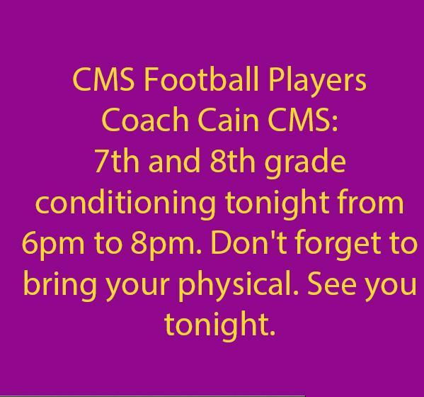 July 14th Conditioning Tonight 6pm to 8pm CMS Football