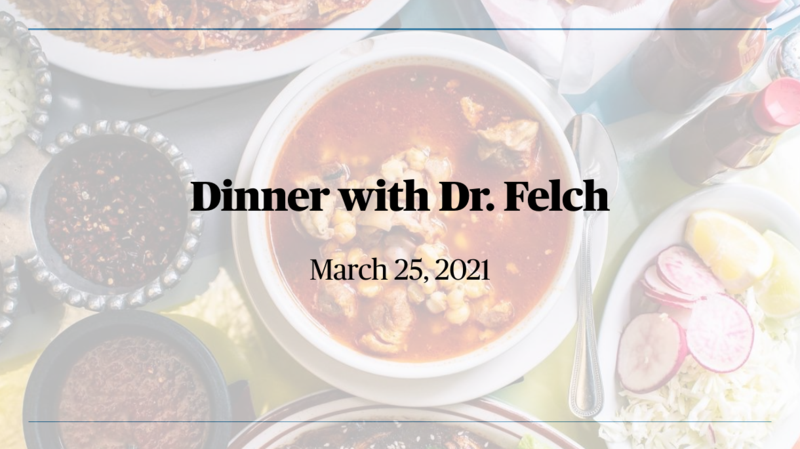 Dinner with Dr. Felch 3/25/21 Featured Photo