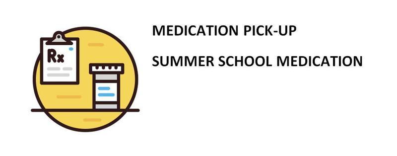 Medication Pick up; Summer School Medication