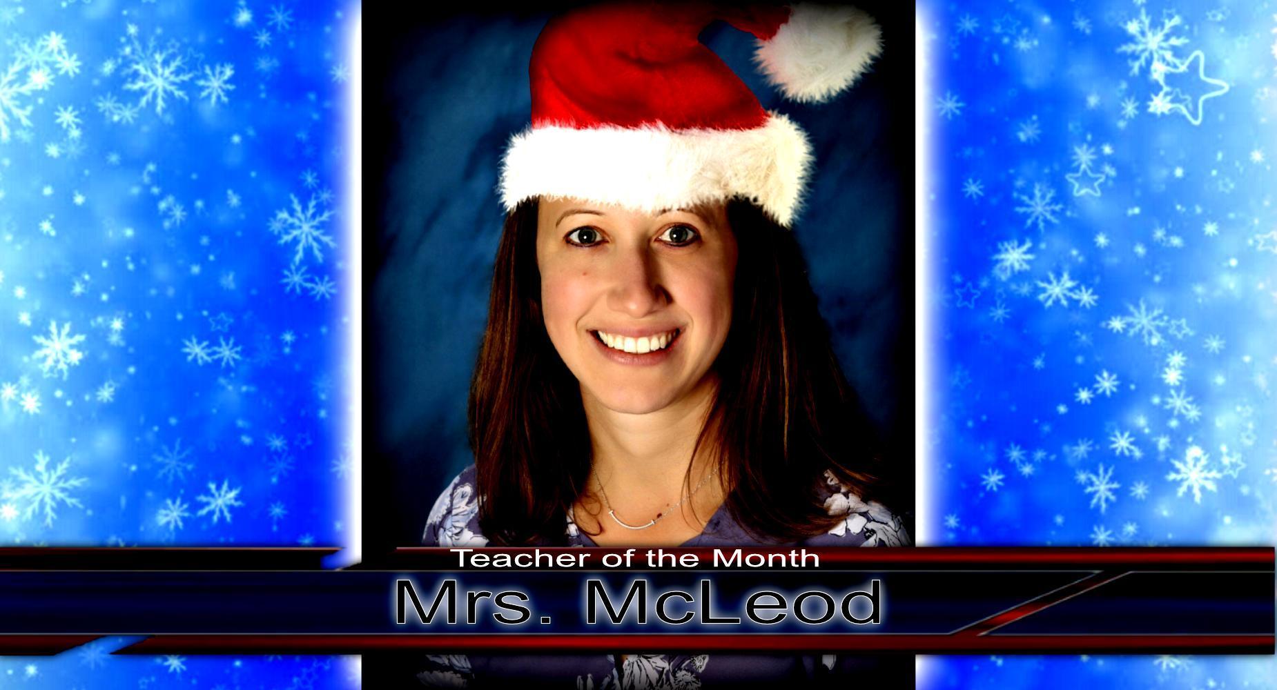 Teacher of the Month - December - Mrs. McLeod