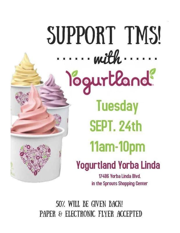 Yogurtland Restaurant Fundraiser Flyer. Tuesday, September 24, from 11am to 10pm. 50% will be given to TMS. Paper or electronic flyer are accepted.