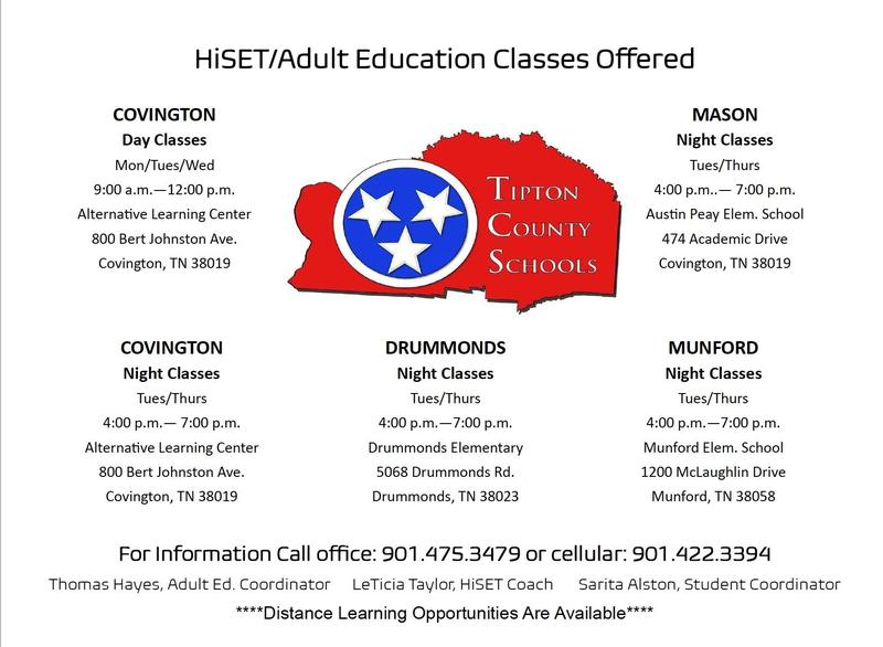 HiSet/Adult Education Classes Offered around Tipton County. Call 901.475.3479 or cell phone 901.422.3394 to get information if interested in taking these classes.