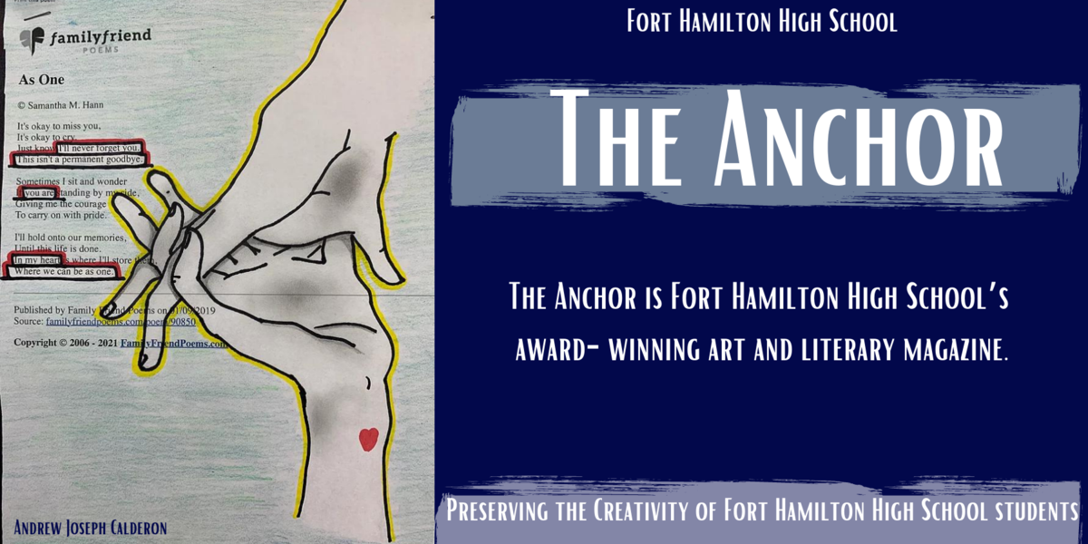 Fort Hamilton High School. The Anchor. The Anchor is Fort Hamilton High School's  award-winning art and literary magazine.