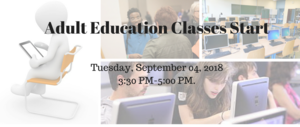 Adult Education Start Date is Tuesday, September 04, 2018 3:30 PM-5:00 PM.