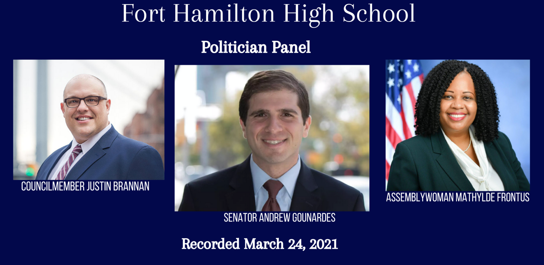 Fort Hamilton High School Politician Panel Councilmember Justin Brannan, Senator Andrew Gounardes, and Assemblywoman Mathylde Frontus. Recorced March 24, 2021