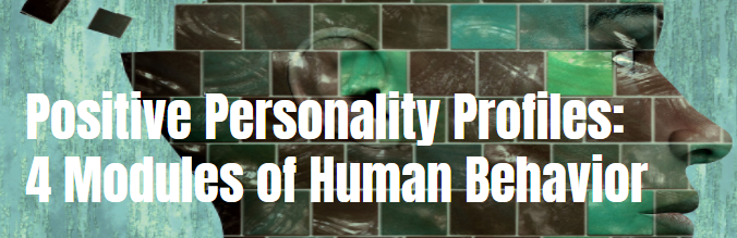 Positive Personality Profiles: 4 Modules of Human Behavior