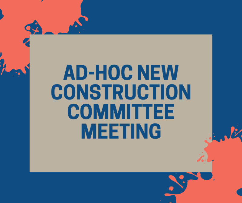 Ad-Hoc New Construction Committee Meeting