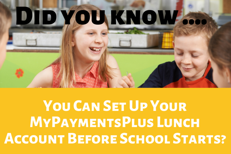 Did you know You Can Set Up Your My Payments Plus Lunch Account Before School Starts?
