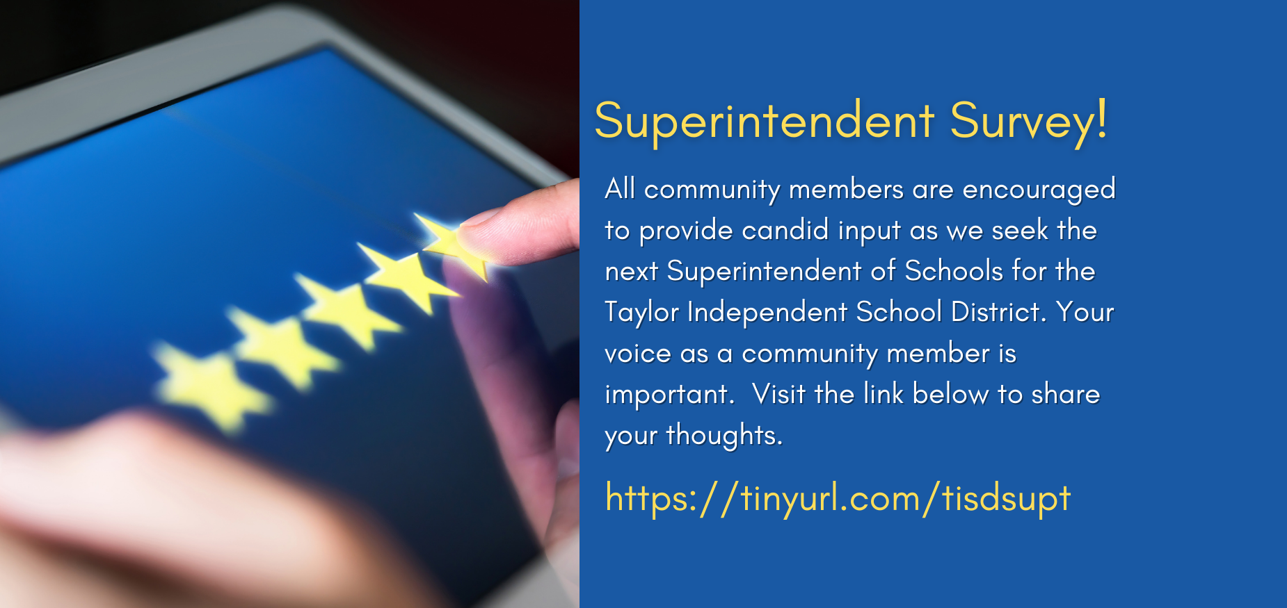 Taylor ISD wants your input in its search for our next Superintendent. Click here for our survey.