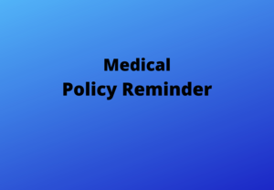 Medical Policy Reminder