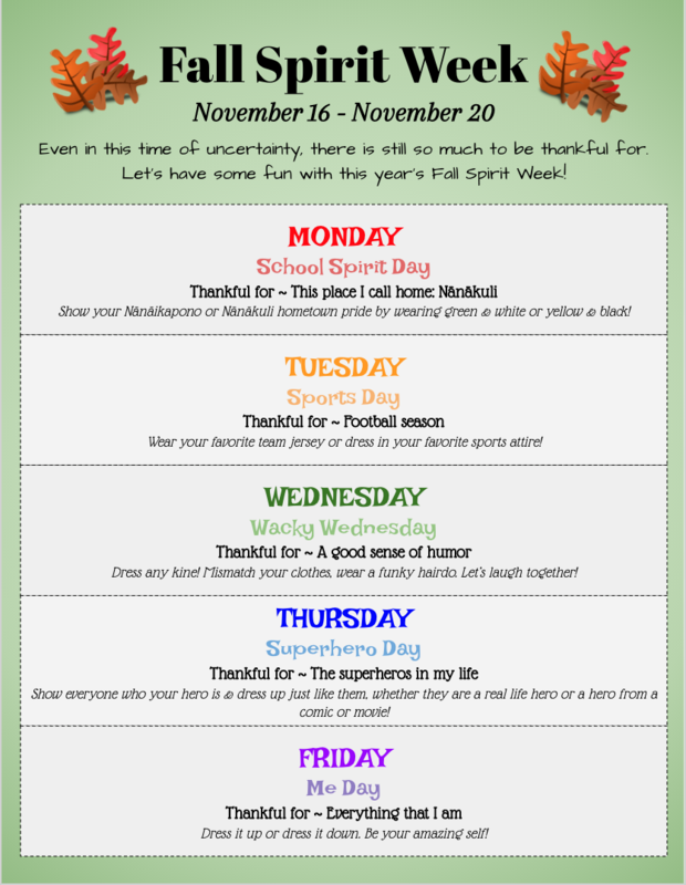 Fall Spirit Week.  Monday 11/16 is School Spirit Day.  Tuesday 11/17 is Sports Day.  Wednesday 11/18 is Wacky Wednesday.  Thursday 11/19 is Superhero Day.  Friday 11/20 is Me Day - Be my amazing self.