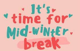 It's time for mid winter break!