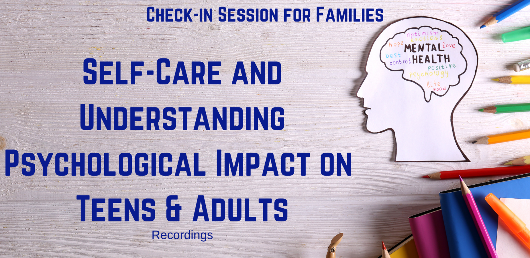 A head with a brain reading Mental Health. Check In session for families. Self-Care and Understanding psychological impact on teens and adults. Recordings