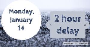 Monday, January 14 2 hour delay