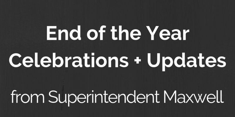 End of Year Celebrations + Updates from Superintendent Maxwell Thumbnail Image