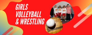 Girls Volleyball & Wrestling