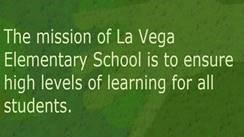 The mission of La Vega Elementary School is to ensure high levels of learning for all students.